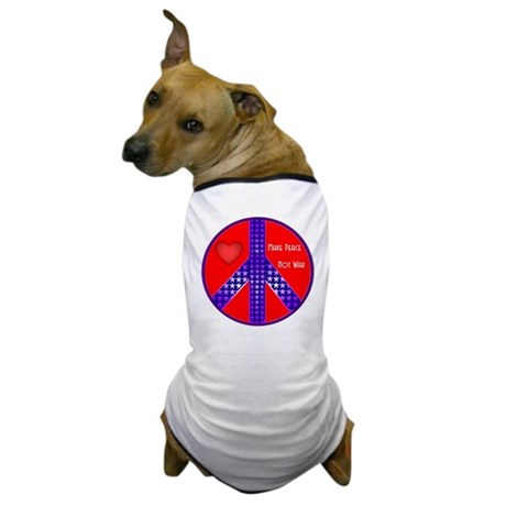 Make Peace-Not War, Dog T-Shirt