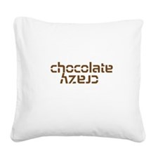 Chocolate Crazy Square Canvas Pillow