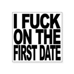 "I Fuck On The First Date Square Sticker 3"" x"