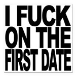 I Fuck On The First Date Square Car Magnet 3""