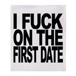 I Fuck On The First Date Throw Blanket