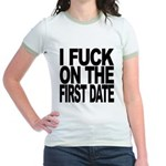 I Fuck On The First Date Jr. Ringer T-Shirt