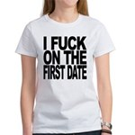 I Fuck On The First Date Women's T-Shirt