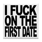 I Fuck On The First Date Tile Coaster