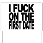I Fuck On The First Date Yard Sign