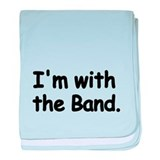 Im with the Band baby blanket