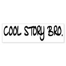 Cool Story Bro. Bumper Sticker Decal