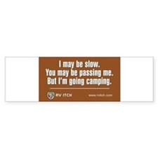 RV Itch, I may be slow Bumper Bumper Sticker