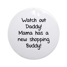 Watch Out Daddy! Ornament (Round)