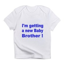 Im getting a new Baby Brother! Infant T-Shirt