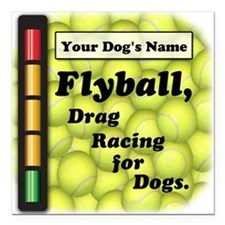 "Flyball is Drag Racing for Dogs 3"" X 3"""