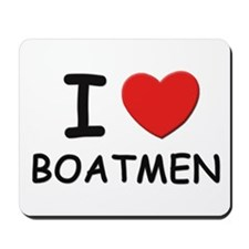 I love boatmen Mousepad