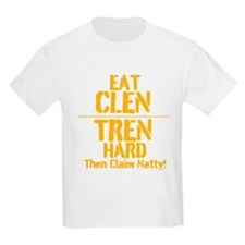 Eat CLEN TREN Hard Then Claim Natty! T-Shirt