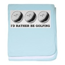 golfing Id rather be golfing baby blanket