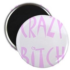 "Crazy Bitch 2.25"" Magnet (10 pack)"