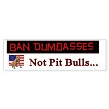 Ban Dumbasses... Not Pit Bulls Bumper Bumper Sticker