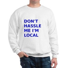 Dont hassle me Im Local Sweatshirt
