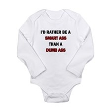 ID RATHER BE A SMART ASS THAN A DUMB ASS Body Suit