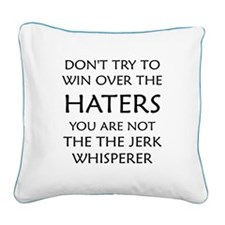 DONT TRY TO WIN OVER THE HATERS YOU ARE NOT THE JE