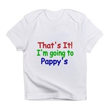 Thats it! Im going to Pappys Infant T-Shirt