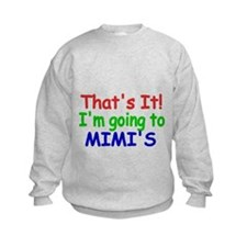 Thats it! Im going to Mimis Sweatshirt