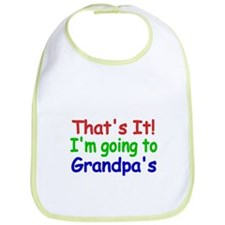 Thats it! Im going to Grandpas Bib