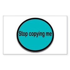 Stop copying me (blue) Rectangle Decal