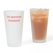 IM GETTING MARRIED Drinking Glass