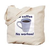 No Coffee, No Workee! Tote Bag