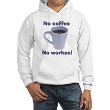 No Coffee, No Workee! Hoodie