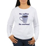 No Coffee, No Workee! T-Shirt