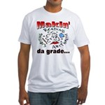 Makin' da grade Fitted T-Shirt