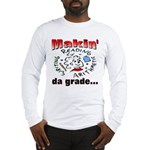 Makin' da grade Long Sleeve T-Shirt