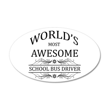 World's Most Awesome School Bus Driver 35x21 Oval