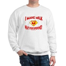 I Make Milk Sweatshirt