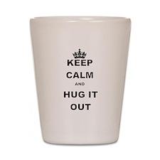 KEEP CALM AND HUG IT OUT Shot Glass
