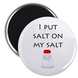 I put salt on my salt Magnet