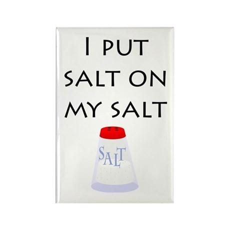 I put salt on my salt Rectangle Magnet