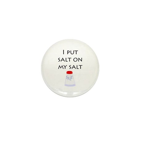 I put salt on my salt Mini Button