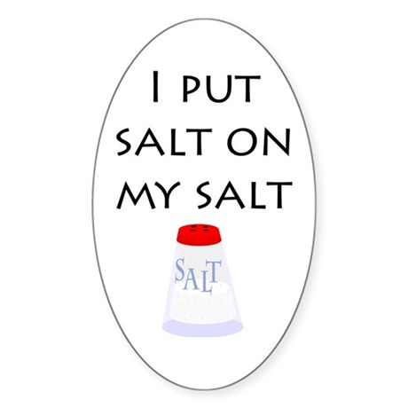 I put salt on my salt Oval Sticker