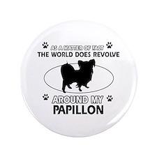 """Papillon dog funny designs 3.5"""" Button"""