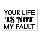 Your Life Is Not My Fault Decal