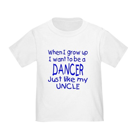 Dance just like Uncle Toddler T-Shirt
