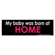 My baby was born at home Bumperstickers