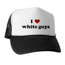 I Love  white guys Trucker Hat