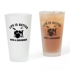 Life is better with a Drummer Drinking Glass