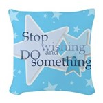 Stop Wishing and Do Something Woven Throw Pillow