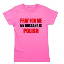 Pray For Me My Husband Is Polish Girl's Tee