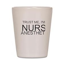 Trust Me, Im A Nurse Anesthetist Shot Glass