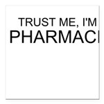 Trust Me, Im A Pharmacist Square Car Magnet 3